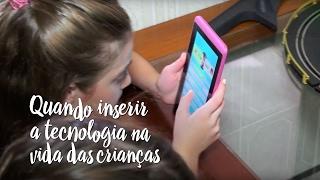 Quando inserir a tecnologia na vida das crianças?