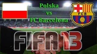 Video FIFA 13 | Mecz na życzenie | Polska (Poland) vs. FC Barcelona (Barca) MP3, 3GP, MP4, WEBM, AVI, FLV Juni 2018