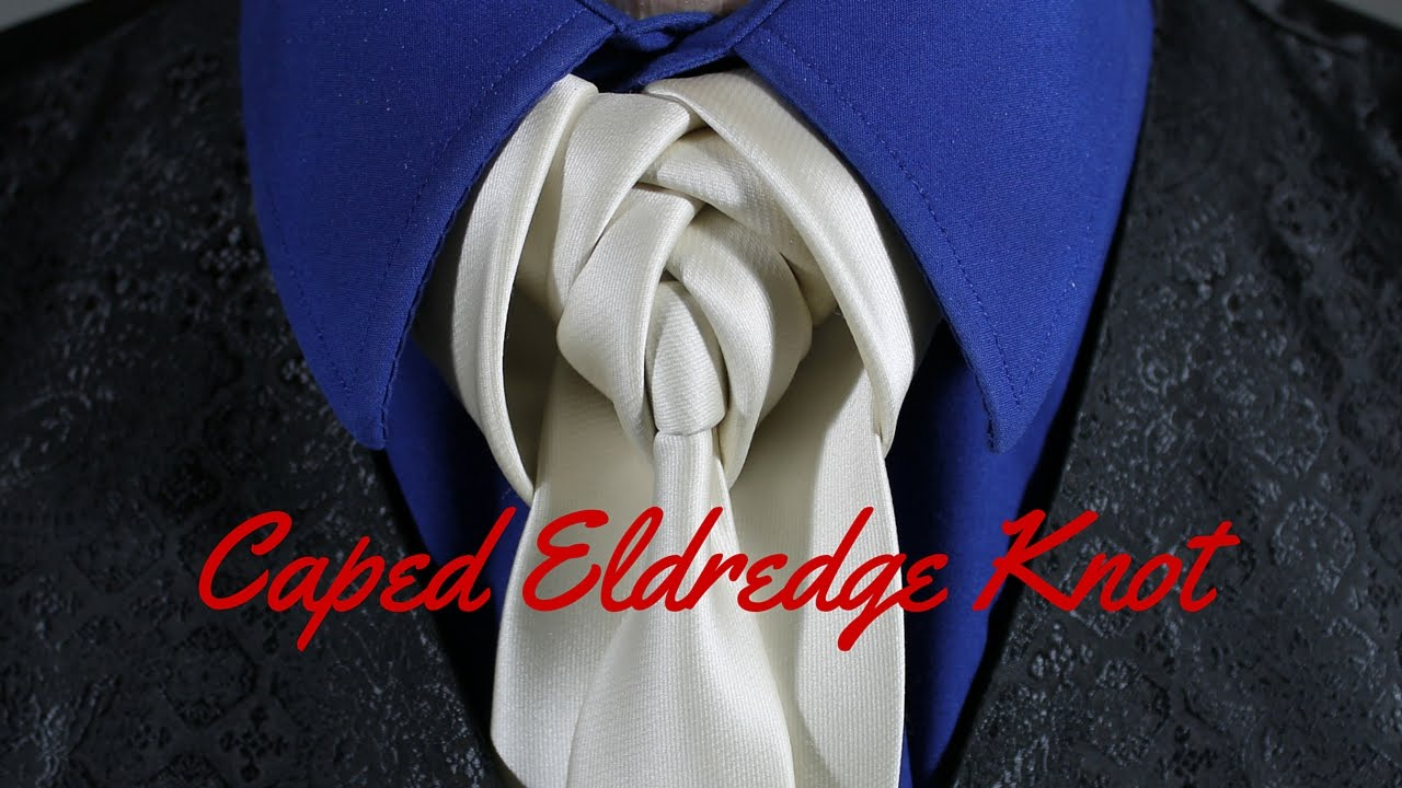 How To Tie A Tie Caped Eldredge Knot