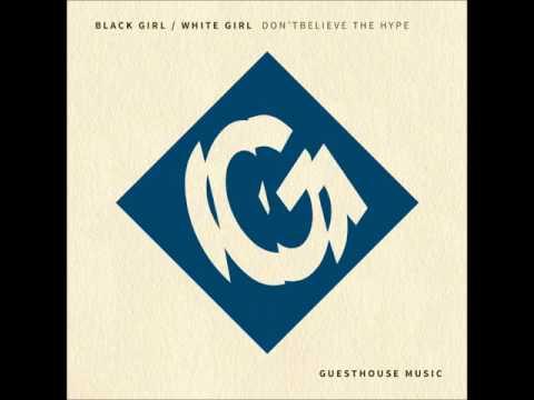 Black Girl / White Girl - Don't Believe the Hype