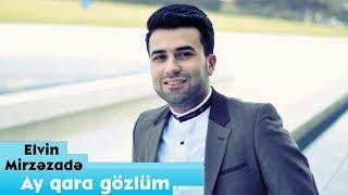 Ay Qara Gozlum- Elvin Mirzezade ( 2015) Oynaq Mahni