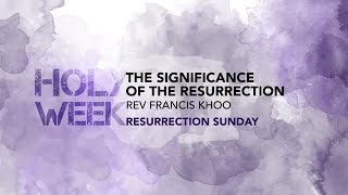 RESURRECTION SUNDAY - The Significance of the Resurrection