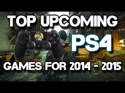 All Upcoming PS4 Games for 2014 & 2015