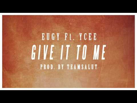 Eugy Ft Ycee Give It To Me