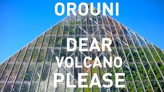 Orouni - Dear Volcano Please