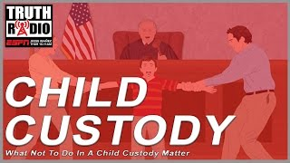 What Not To Do In A Child Custody Matter