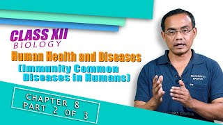 Class XII Biology Chapter 8: Human Health and Diseases(Part 2of3)-Immunity Common Diseases in Humans