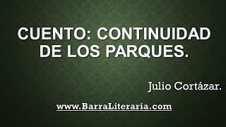 Cuento: Continuidad de los parques - Julio Cortázar