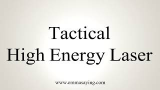 Learn how to say Tactical High Energy Laser with EmmaSaying free pronunciation tutorials.http://www.emmasaying.com