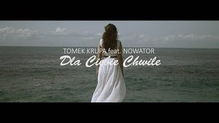 Tomek Krupa feat. Nowator Dla Ciebie Chwile music videos 2016 electronic