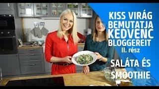 Kiss Virág bemutatja kedvenc bloggereit 2. rész – saláta és smoothie