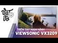 Vật Vờ  Trên tay màn hình Viewsonic 32