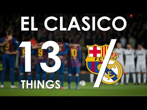 13 Things You Should Know About The EL CLASICO - FC BARCELONA Vs REAL MADRID C.F. - 03-12-2016