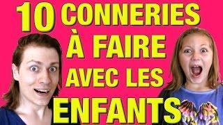 Video 10 CONNERIES À FAIRE AVEC LES ENFANTS - DELIRES DE MAX MP3, 3GP, MP4, WEBM, AVI, FLV Agustus 2017