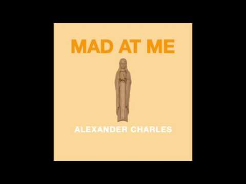 """Alexander Charles - """"Mad At Me"""" OFFICIAL VERSION"""