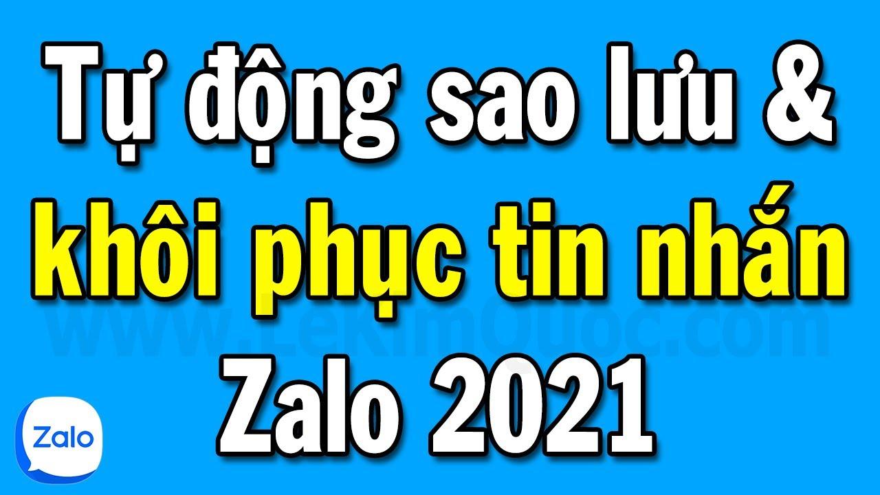 Hướng dẫn tự động sao lưu và khôi phục tin nhắn Zalo phiên bản 2021 mỗi ngày mới nhất