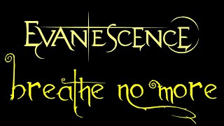 Lyrics to the live performance of the song Breathe No More by the american rock band, Evanescence. Fro the album, Anywhere But Home. ***I DO NOT OWN ...