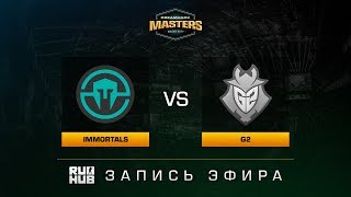Immortals vs G2, game 1