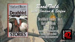 We're back for part two of our discussion of Deathbird Stories: The Pantheon of Modern Gods by Harlan Ellison.  Here we analyze the middle section of the book which contains some of the more subtle and understated stories.Please support my work at http://www.patreon.com/jordanowen42Please also visit:Jordan Owen on youtube: http://www.youtube.com/jordanowen42Jordan Owen on twitter: http://www.twitter.com/jordanowen42Jordan Owen on DeviantArt: http://jordanowen.deviantart.comJordan Owen on Blogspot: http://www.jordanowen42.blogspot.comJordan Owen's novel: https://www.amazon.co.uk/Eros-Empire-Jordan-Owen/dp/1593933762Jordan Owen on soundcloud: http://www.soundcloud.com/Jordanowen42The band: http://www.reverbnation.com/leavingbabylon