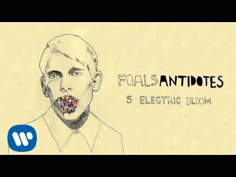 Foals - Electric Bloom - Antidotes