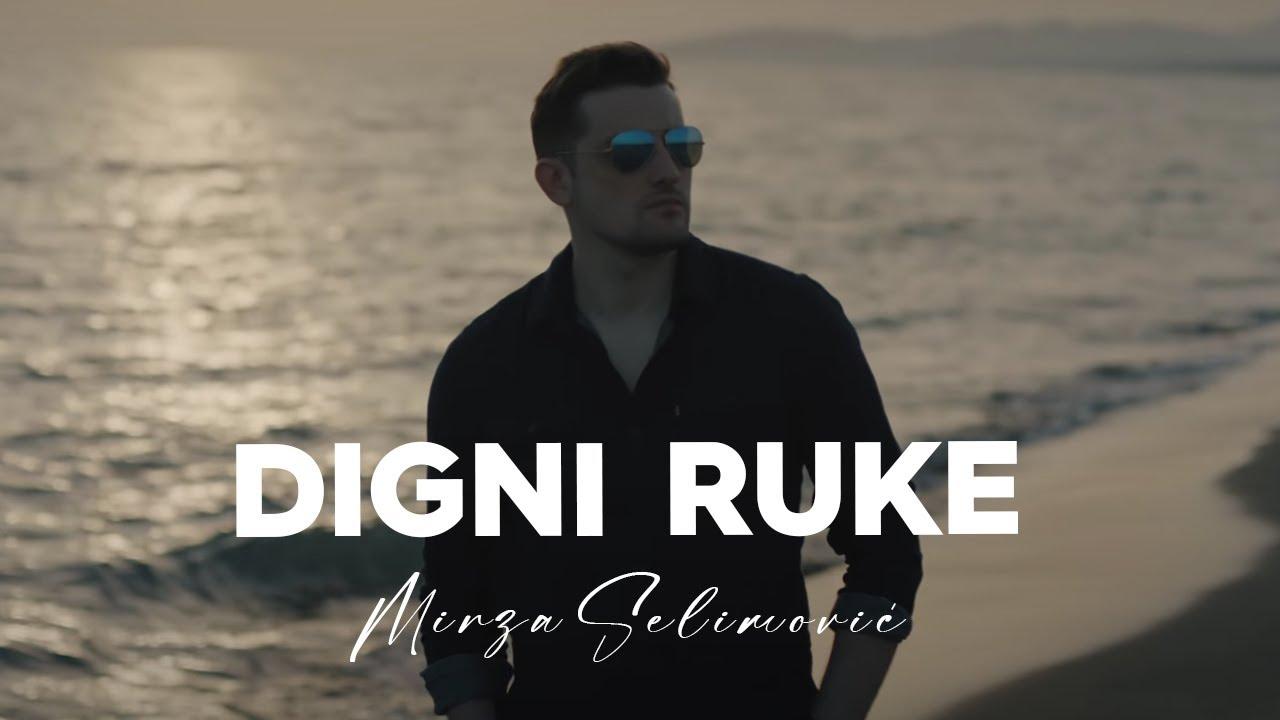 Digni ruke – Mirza Selimović – nova pesma