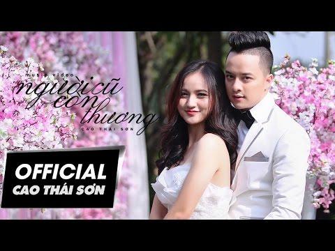 MV ca nhạc 4k Người Cũ Còn Thương - Cao Thái Sơn