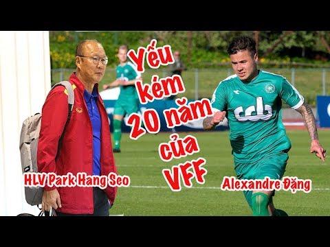 HLV Park Hang Seo - Alexander Đặng và sự yếu kém 20 năm của VFF - Thời lượng: 17:50.