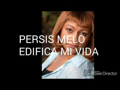 EDIFICA MI VIDA PERSIS MELO. (видео)