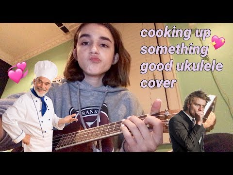 COOKING UP SOMETHING GOOD UKULELE COVER