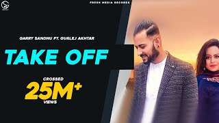 Take Off   Garry Sandhu & Gurlej Akhtar   Latest Punjabi Song 2019