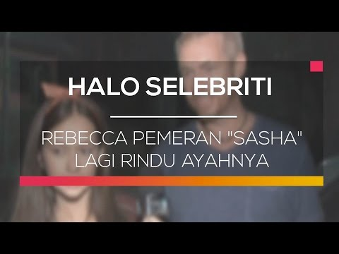 Download Video Rebecca Pemeran Sasha Lagi Rindu Ayahnya - Halo Selebriti