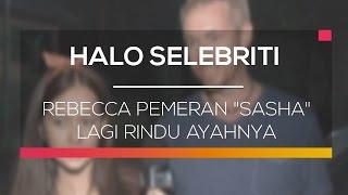Download Video Rebecca Pemeran Sasha Lagi Rindu Ayahnya - Halo Selebriti MP3 3GP MP4