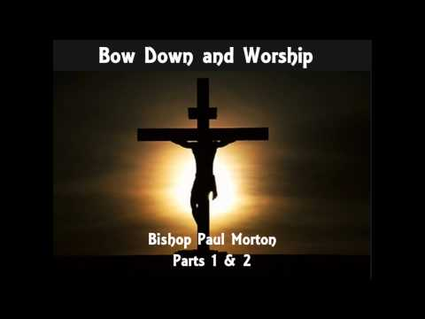 Bow Down and Worship - Bishop Paul S. Morton