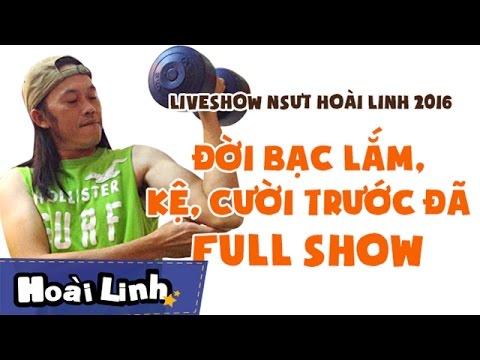 Liveshow Đời Bạc Lắm Kệ Cười Trước Đã Hoài Linh 2016 Full hơn 3 tiếng