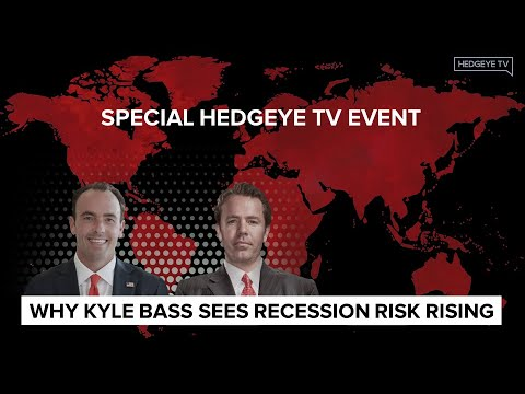 Why Kyle Bass Sees Recession Risk Rising: A Hedgeye Real Conversation With Keith Mccullough