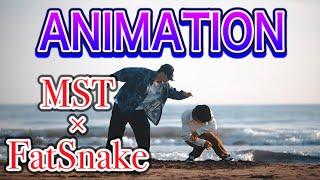 MST × FatSnake – ANIMATION