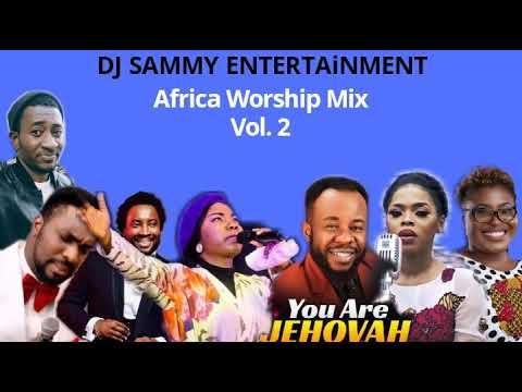 AFRICA WORSHIP MIX VOL.2 FT MERCY CHINWO/EBEN/JUDIKAY/SONNIE BADU/CHIDINMA AND MANY MORE BY DJ SAMMY