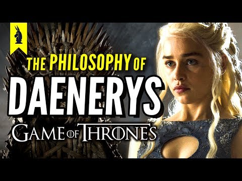 The Philosophy of Daenerys Targaryen From Game of