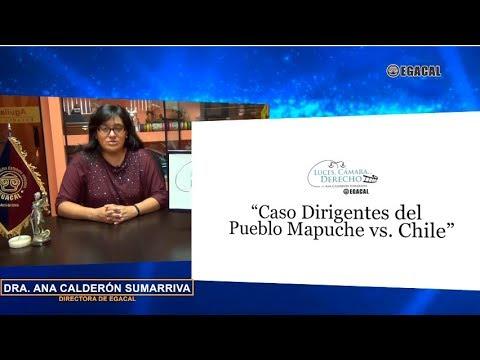 Programa 72 - Caso Dirigentes del Pueblo Mapuche vs. Chile - Luces Cámara Derecho - EGACAL