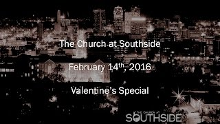 The Church at Southside: February 14, 2016. Join us as we look at how God loves us today on Valentine's Day. Our church is...