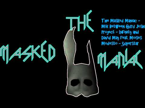 The Masked Maniac - Mix Between Guru Josh Project - Infinity and David May - Superstar