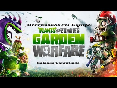 Plants vs Zombies Garden Warfare - Derrubadas em Equipe com Soldado Camuflado