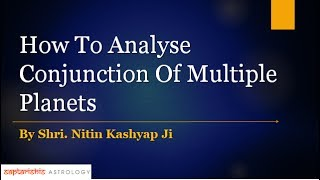 Saptarishis Astrology Presents 'a session with astrologer Nitin Kashpay, on How To Analyze Conjunction Of Multiple Planets.
