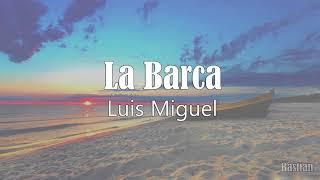 Luis Miguel - La Barca (Letra) ♡