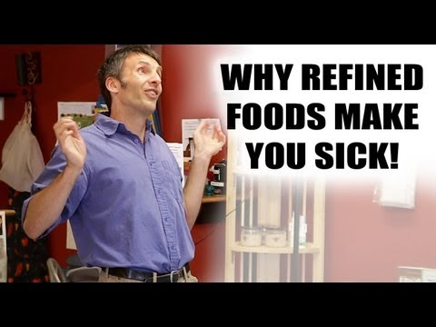 Why Refined Foods Make You Sick!