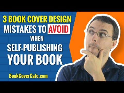 3 Book Cover Design Mistakes To Avoid When Self Publishing a Book