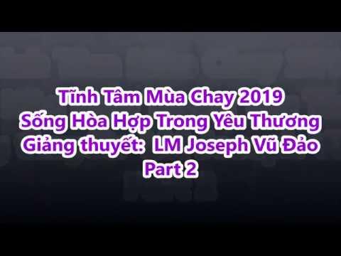 Part 2: GXTM Tĩnh Tâm Mùa Chay 2019 -Sống Hòa Hợp Trong Yêu Thương