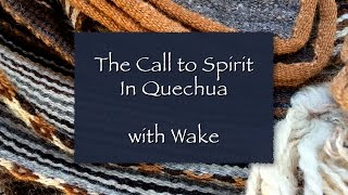Call to Spirit in Quechua with Wake