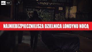 Video NAJNIEBEZPIECZNIEJSZA dzielnica LONDYNU nocą!!!! MP3, 3GP, MP4, WEBM, AVI, FLV Maret 2019