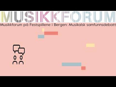 Musikkforum i samarbeid med Festspillene i Bergen:  Musikalsk samfunnsdebatt